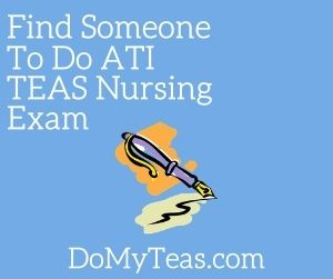 Find Someone To Do ATI TEAS Nursing Exam