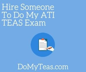 Hire Someone To Do My ATI TEAS Exam