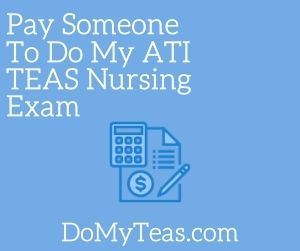 Pay Someone To Do My ATI TEAS Nursing Exam